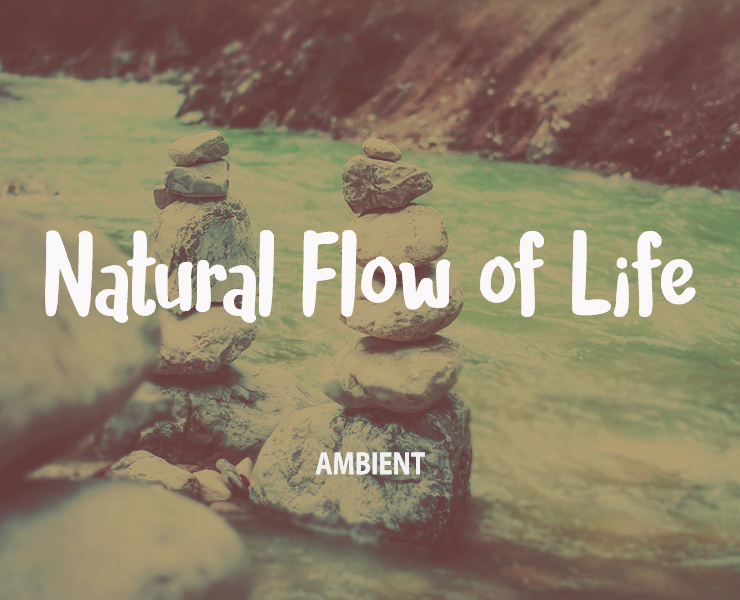 Natural-Flow-of-Life-Ambient
